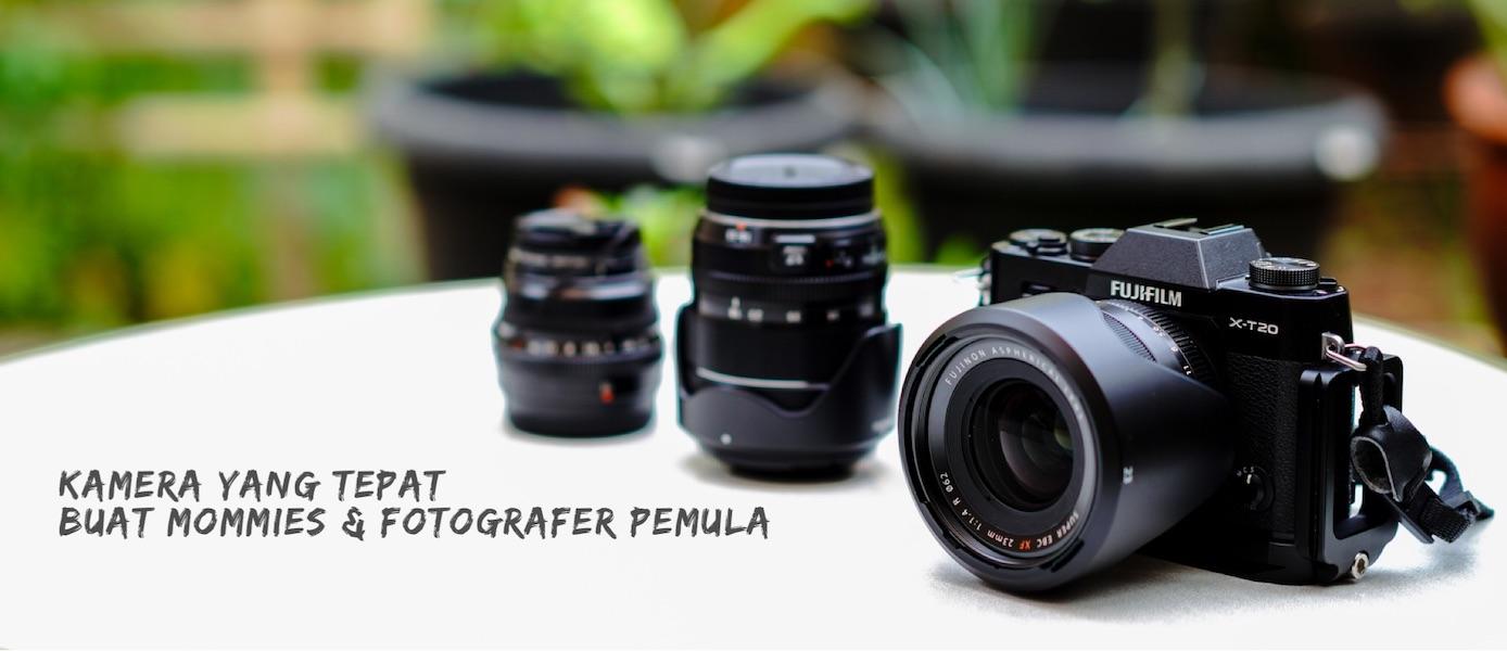 Rekomendasi Kamera Buat Mommies & Fotografer Pemula