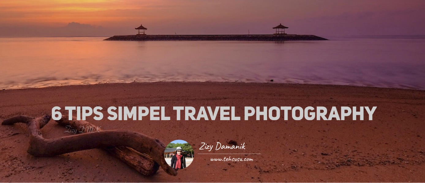 6 Tips Simpel Travel Photography