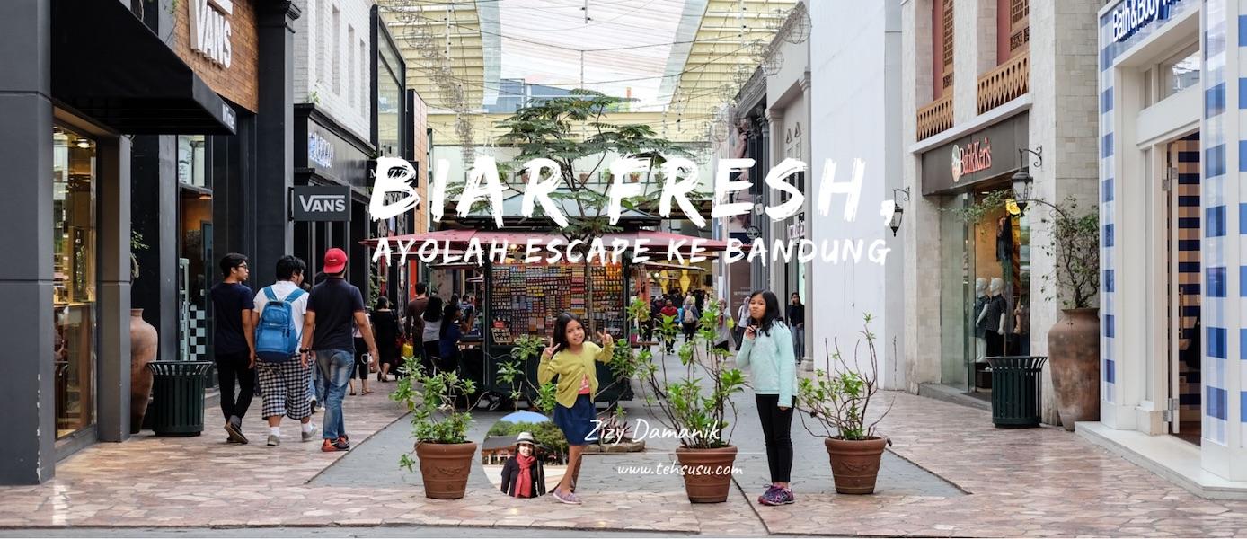 Biar Fresh, Ayolah Escape ke Bandung