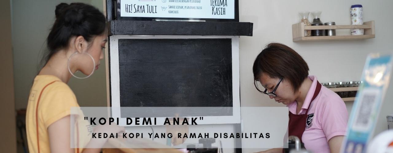 Kopi Demi Anak, Kedai Kopi Yang Ramah Disabilitas