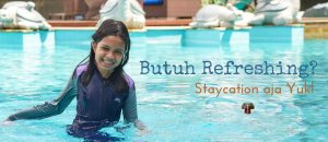 Butuh Refreshing Staycation Saja