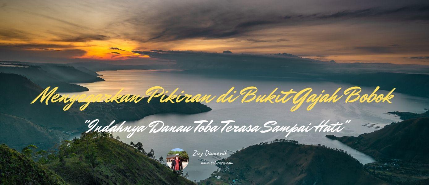 Indahnya Danau Toba Terasa Sampai Hati - Menyegarkan Pikiran di Bukit Gajah Bobok