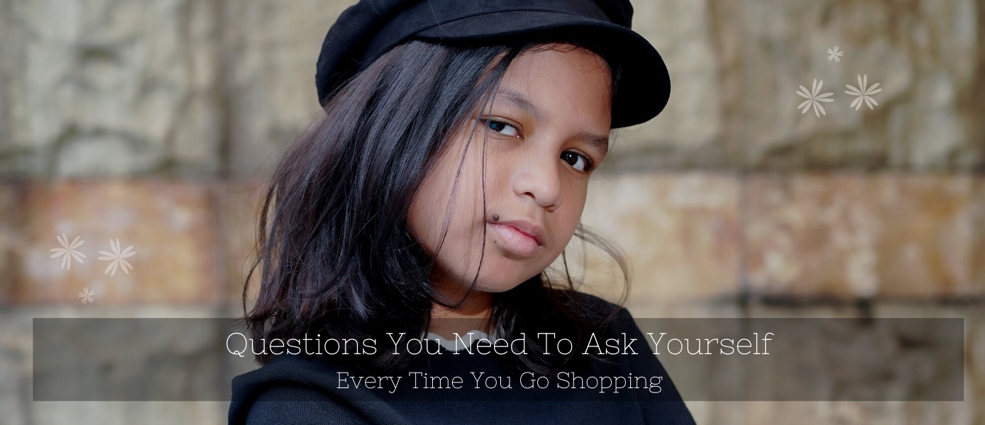 Questions You Need To Ask Yourself Every Time You Go Shopping