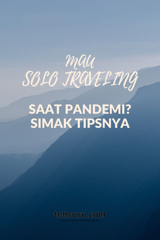 Kamu Ingin Solo Traveling Saat Pandemi, Simak Tipsnya.