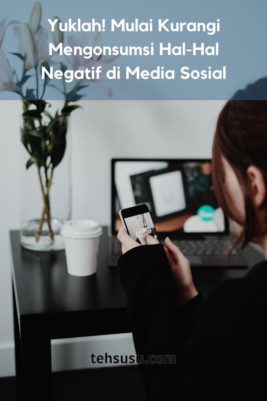 Yuklah! Mulai Kurangi Mengonsumsi Hal-Hal Negatif di Media Sosial