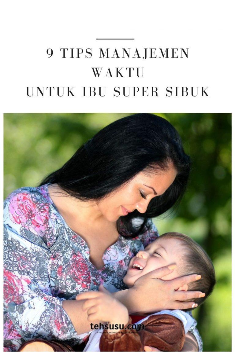 9 Tips Manajemen Waktu untuk Ibu Super Sibuk