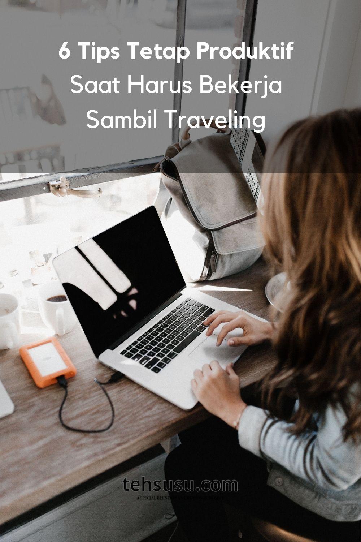 Tips Tetap Produktif Saat Harus Bekerja Sambil Traveling