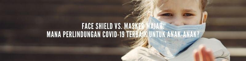 face shield vs masker wajah