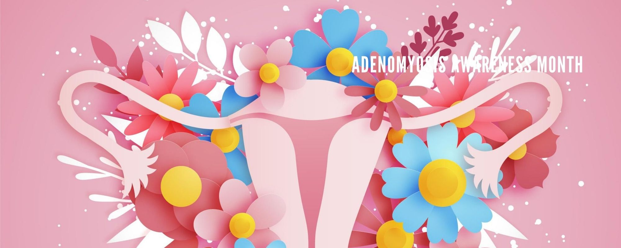 April is Adenomyosis Awareness Month